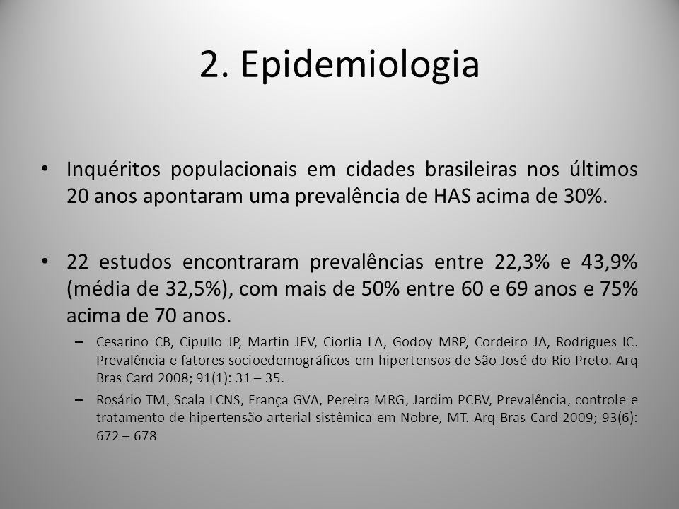2. Epidemiologia Inquéritos populacionais em cidades brasileiras nos últimos 20 anos apontaram uma prevalência de HAS acima de 30%.