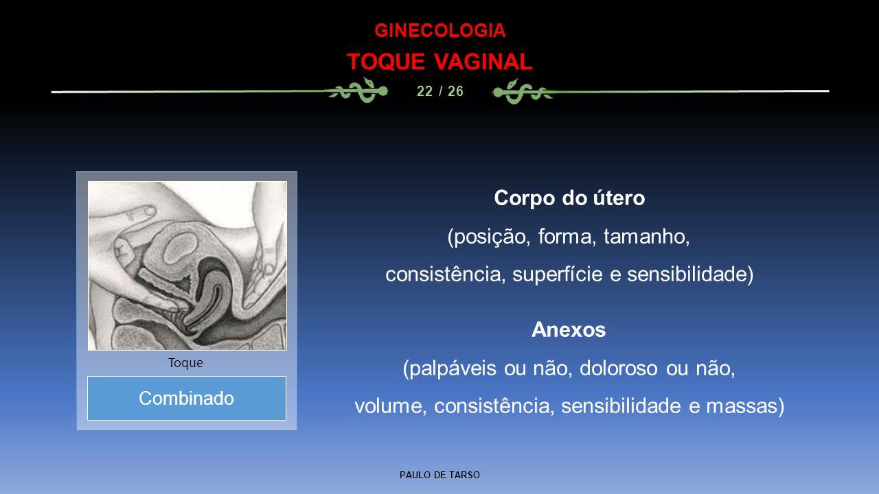 TOQUE VAGINAL Corpo do útero (posição, forma, tamanho,