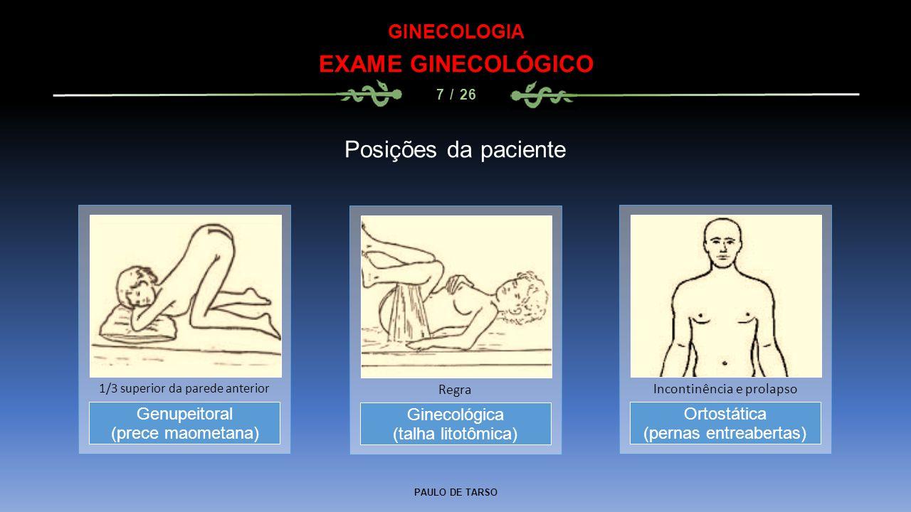EXAME GINECOLÓGICO Posições da paciente GINECOLOGIA Genupeitoral