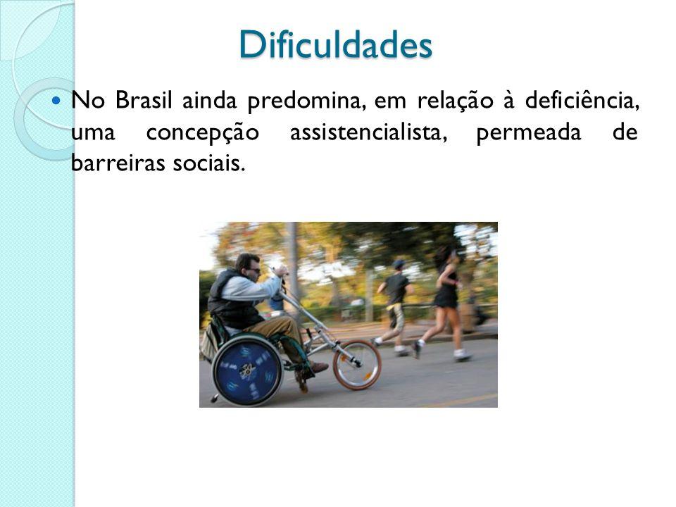 Dificuldades No Brasil ainda predomina, em relação à deficiência, uma concepção assistencialista, permeada de barreiras sociais.