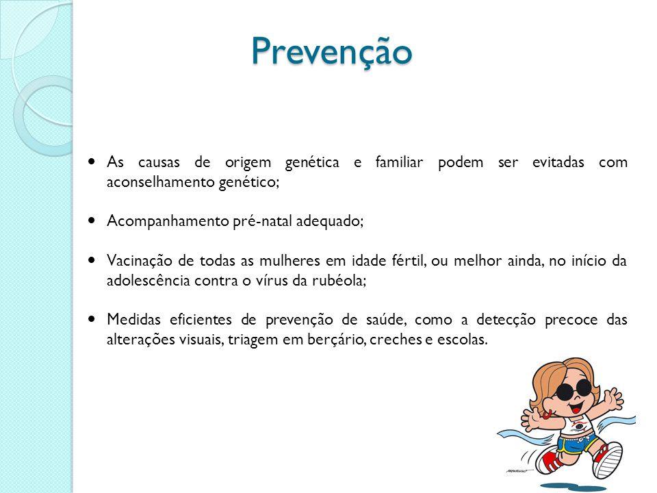 Prevenção As causas de origem genética e familiar podem ser evitadas com aconselhamento genético; Acompanhamento pré-natal adequado;