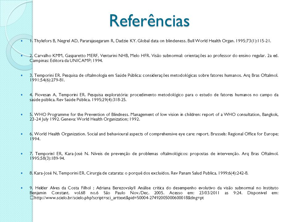 Referências 1. Thylefors B, Negrel AD, Pararajasegaram R, Dadzie KY. Global data on blindeness. Bull World Health Organ. 1995;73(1):115-21.