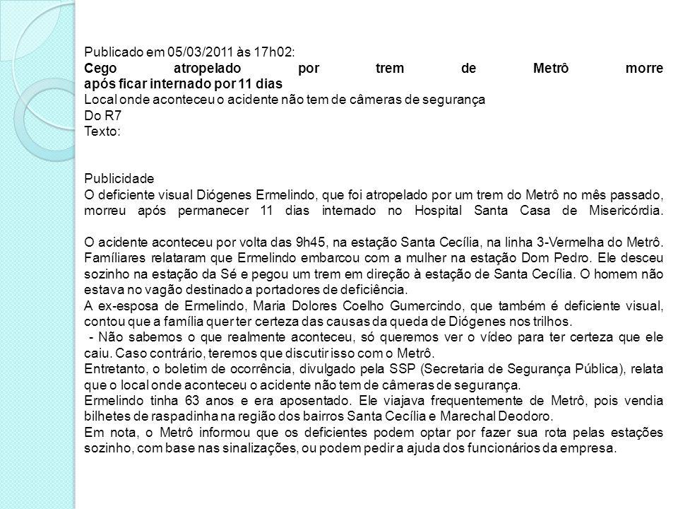 Publicado em 05/03/2011 às 17h02: Cego atropelado por trem de Metrô morre após ficar internado por 11 dias.