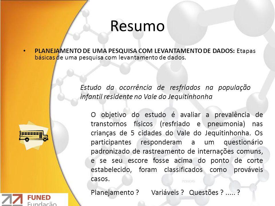 Resumo PLANEJAMENTO DE UMA PESQUISA COM LEVANTAMENTO DE DADOS: Etapas básicas de uma pesquisa com levantamento de dados.
