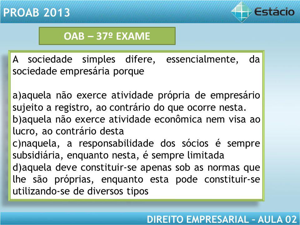 OAB – 37º EXAME A sociedade simples difere, essencialmente, da sociedade empresária porque.
