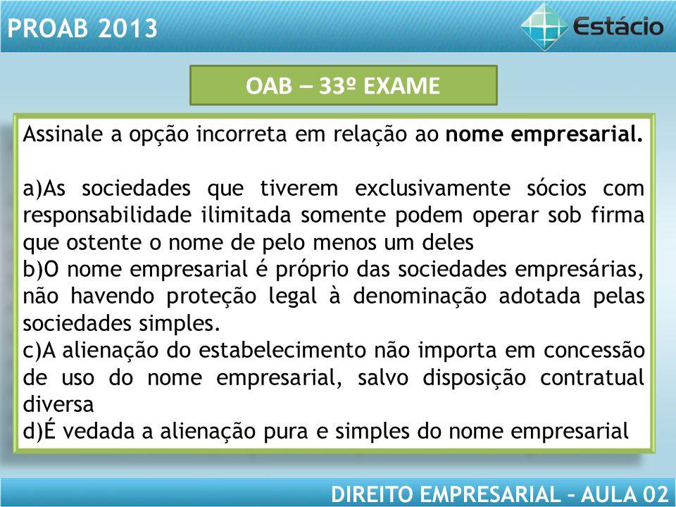 OAB – 33º EXAME Assinale a opção incorreta em relação ao nome empresarial.