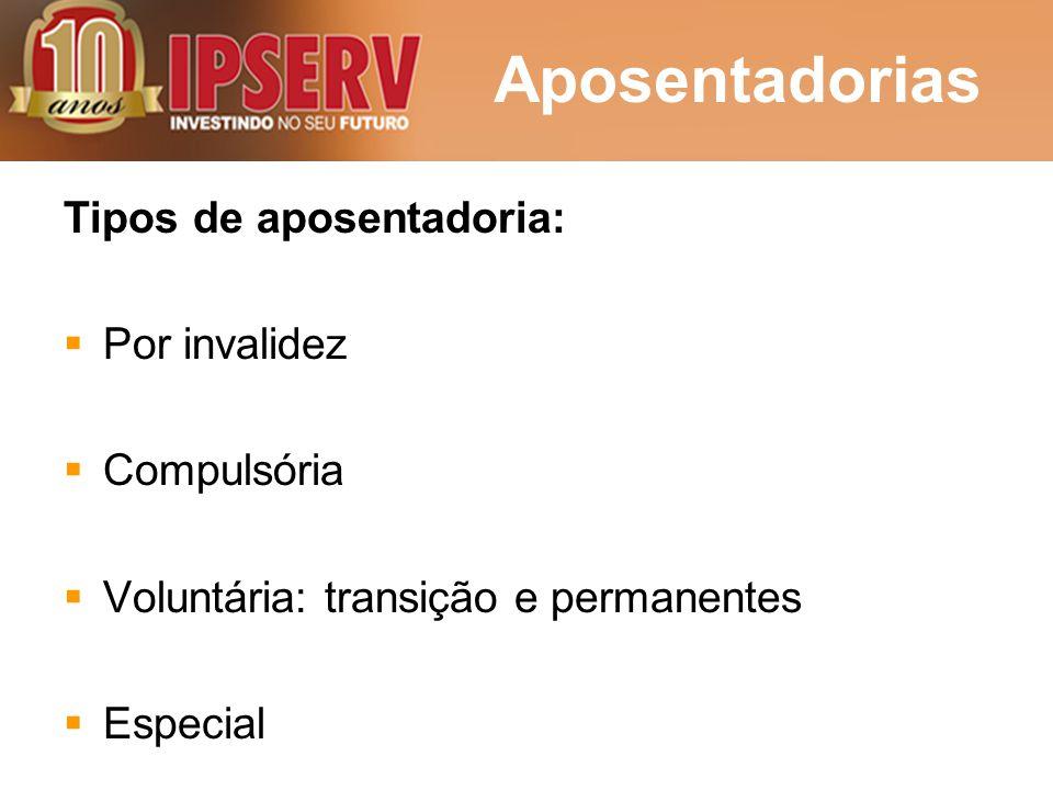 Aposentadorias Tipos de aposentadoria: Por invalidez Compulsória