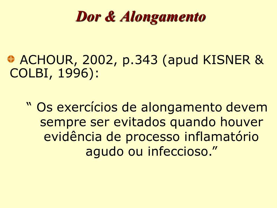 Dor & Alongamento ACHOUR, 2002, p.343 (apud KISNER & COLBI, 1996):