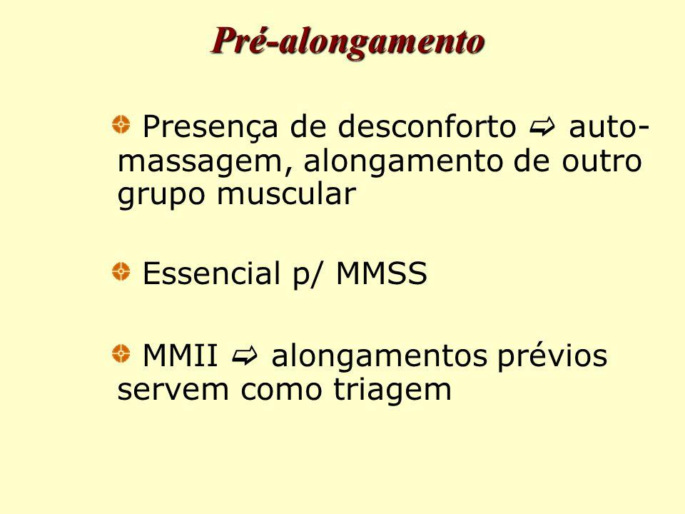 Pré-alongamento Presença de desconforto  auto-massagem, alongamento de outro grupo muscular. Essencial p/ MMSS.