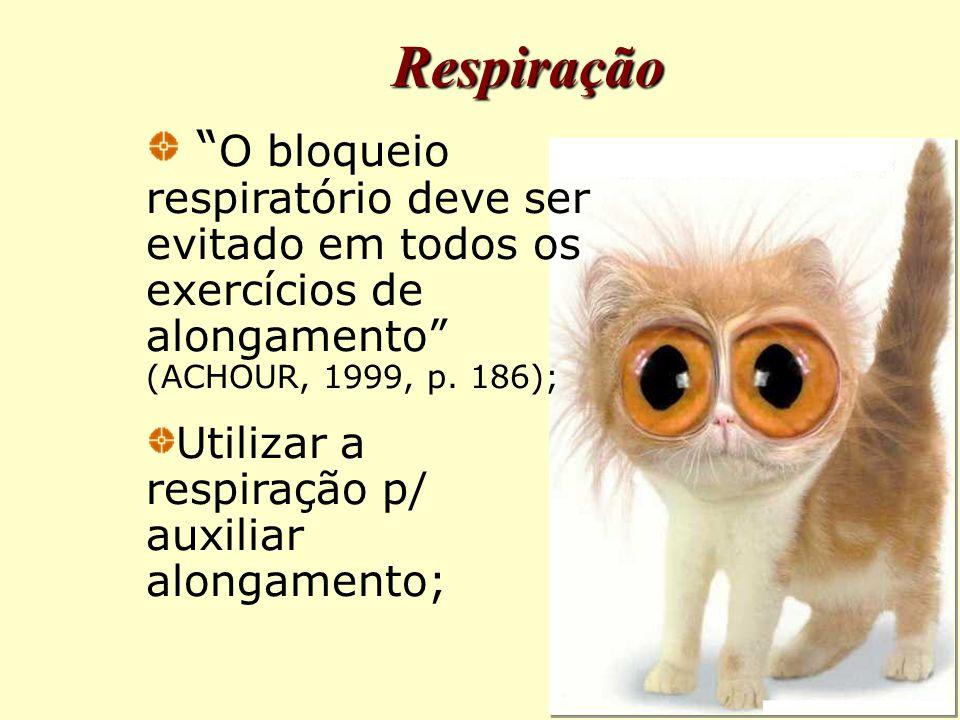 Respiração O bloqueio respiratório deve ser evitado em todos os exercícios de alongamento (ACHOUR, 1999, p. 186);