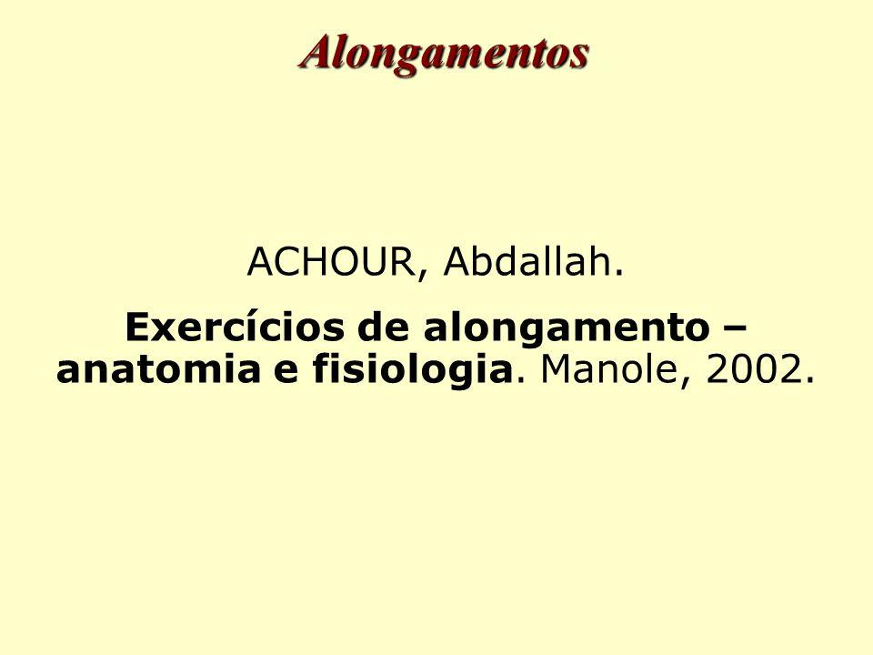 Exercícios de alongamento – anatomia e fisiologia. Manole, 2002.