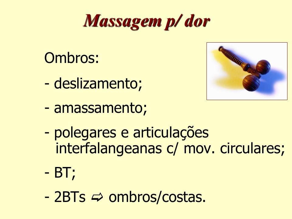 Massagem p/ dor Ombros: - deslizamento; - amassamento;