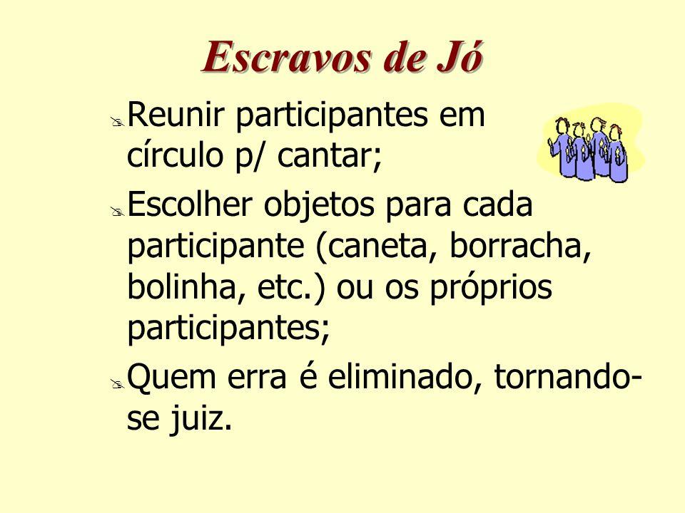Escravos de Jó Reunir participantes em círculo p/ cantar;