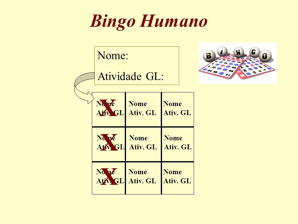 Bingo Humano Nome: Atividade GL: X Nome Ativ. GL X X