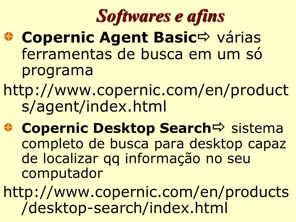 Softwares e afins http://www.copernic.com/en/products/agent/index.html