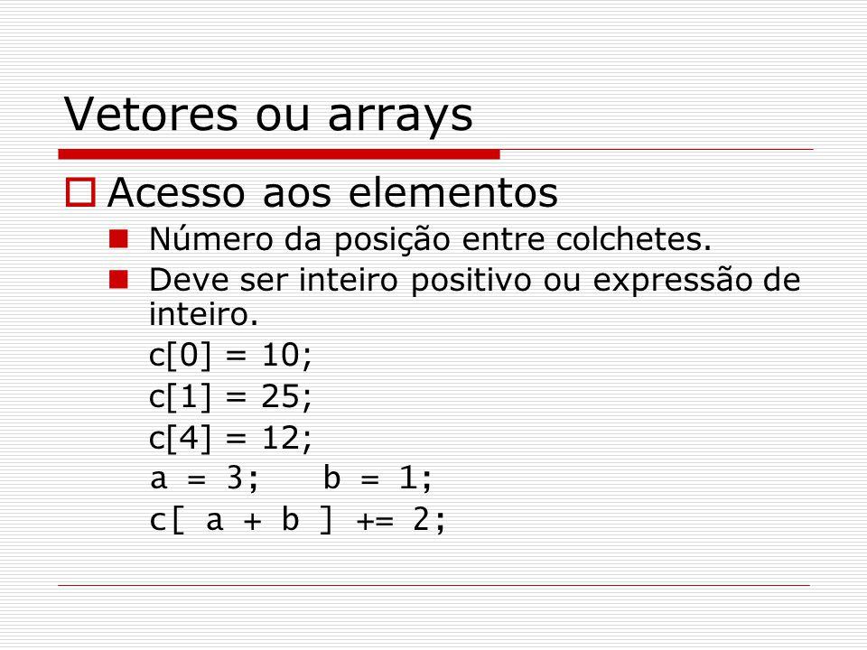 Vetores ou arrays Acesso aos elementos