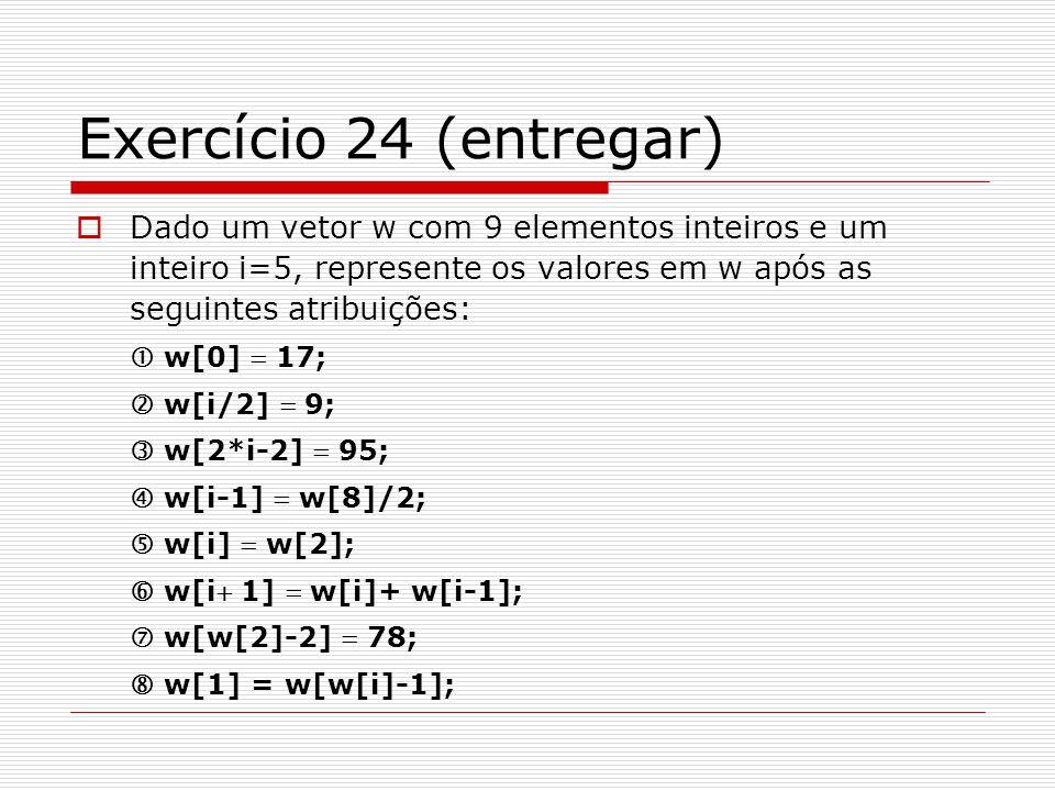 Exercício 24 (entregar) Dado um vetor w com 9 elementos inteiros e um inteiro i=5, represente os valores em w após as seguintes atribuições:
