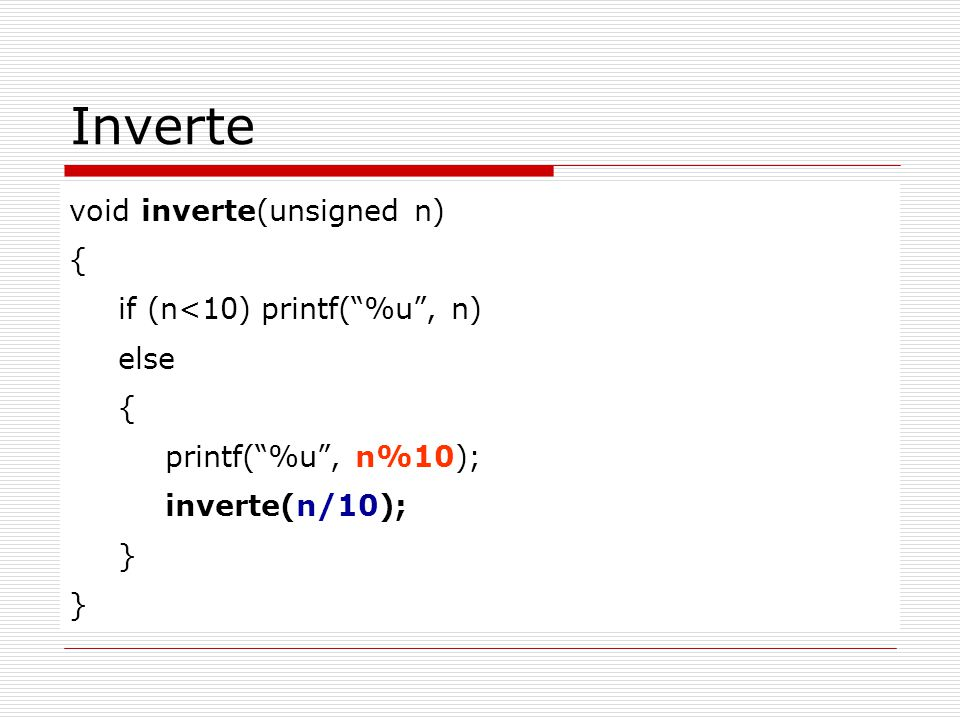 Inverte void inverte(unsigned n) { if (n<10) printf( %u , n) else