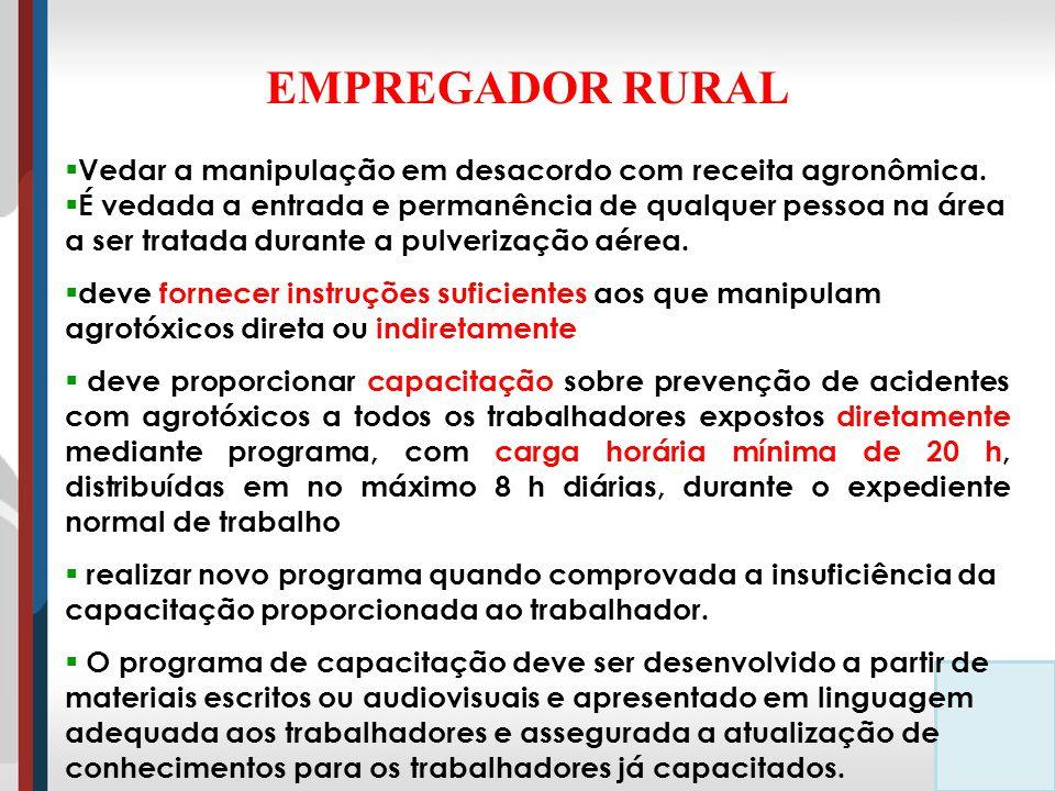 EMPREGADOR RURAL Vedar a manipulação em desacordo com receita agronômica.