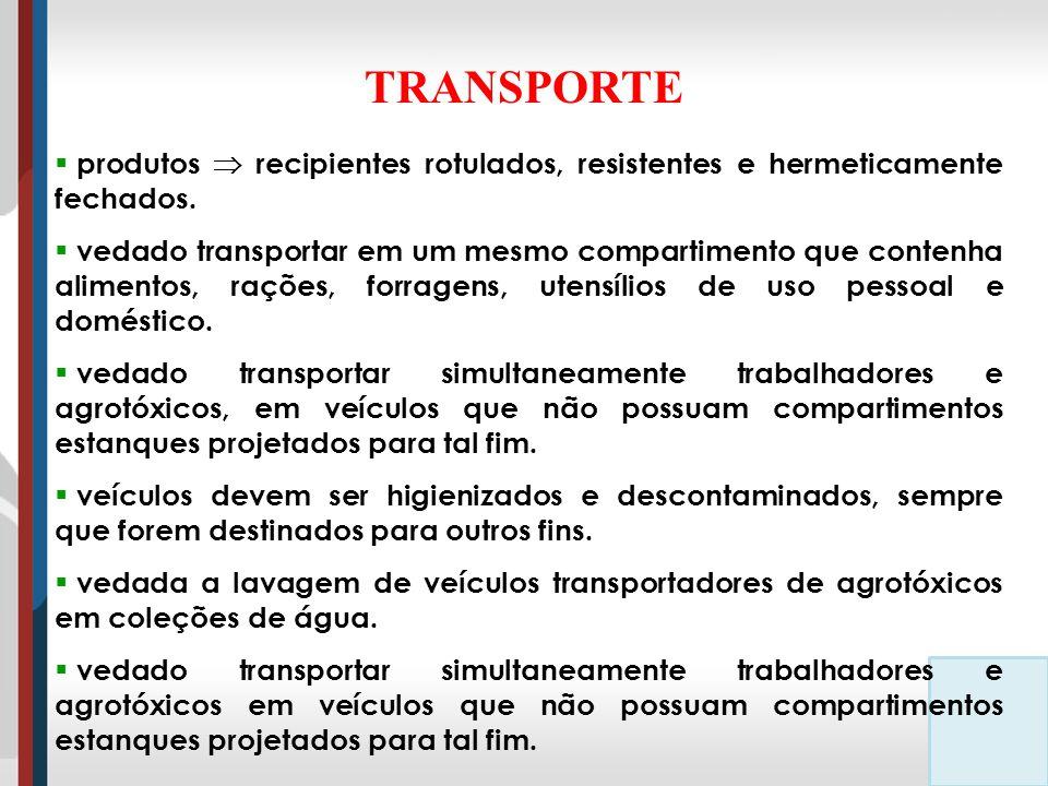 TRANSPORTE produtos  recipientes rotulados, resistentes e hermeticamente fechados.