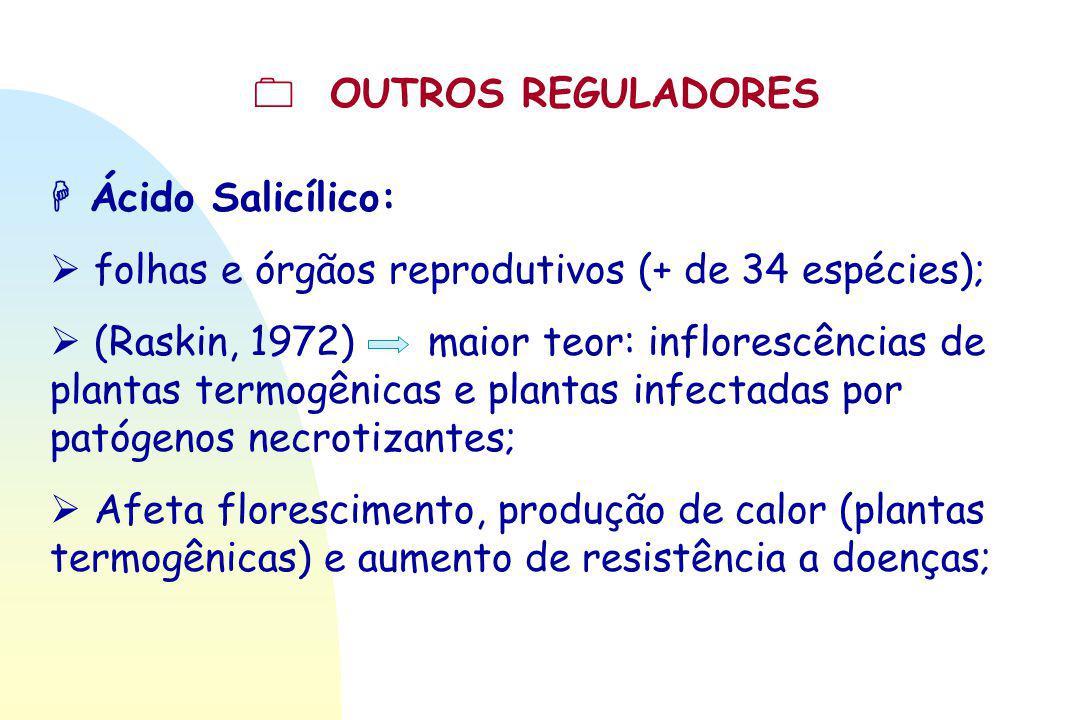  OUTROS REGULADORES  Ácido Salicílico:  folhas e órgãos reprodutivos (+ de 34 espécies);