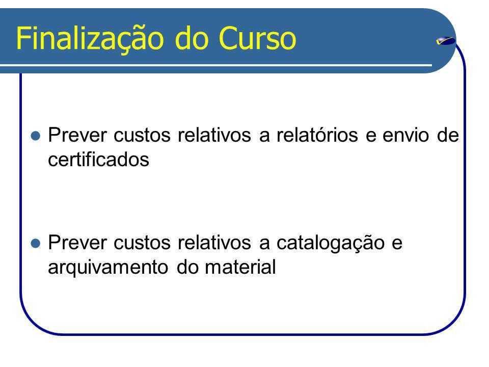 Finalização do Curso Prever custos relativos a relatórios e envio de certificados.