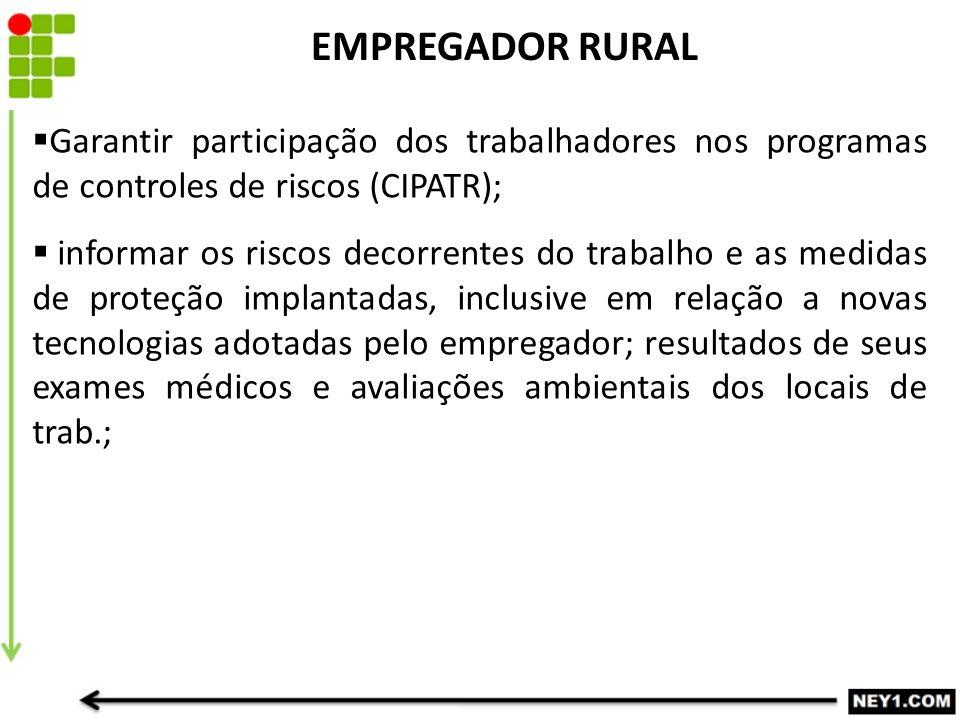 EMPREGADOR RURAL Garantir participação dos trabalhadores nos programas de controles de riscos (CIPATR);