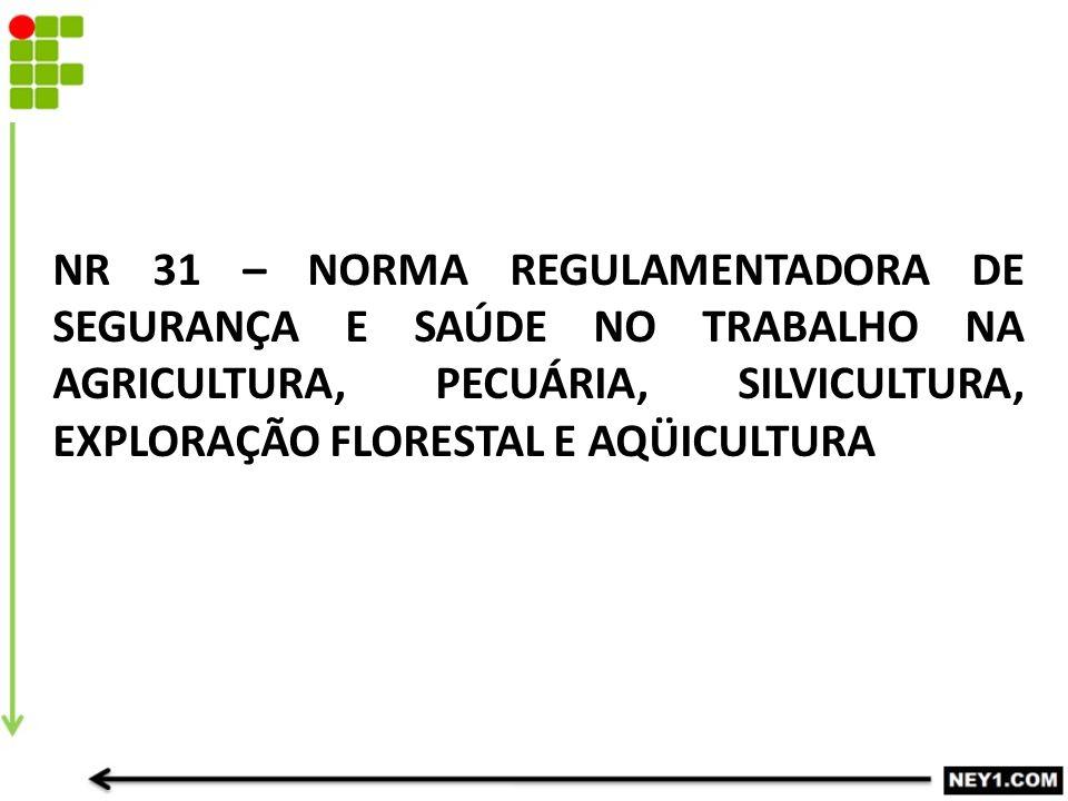 NR 31 – NORMA REGULAMENTADORA DE SEGURANÇA E SAÚDE NO TRABALHO NA AGRICULTURA, PECUÁRIA, SILVICULTURA, EXPLORAÇÃO FLORESTAL E AQÜICULTURA