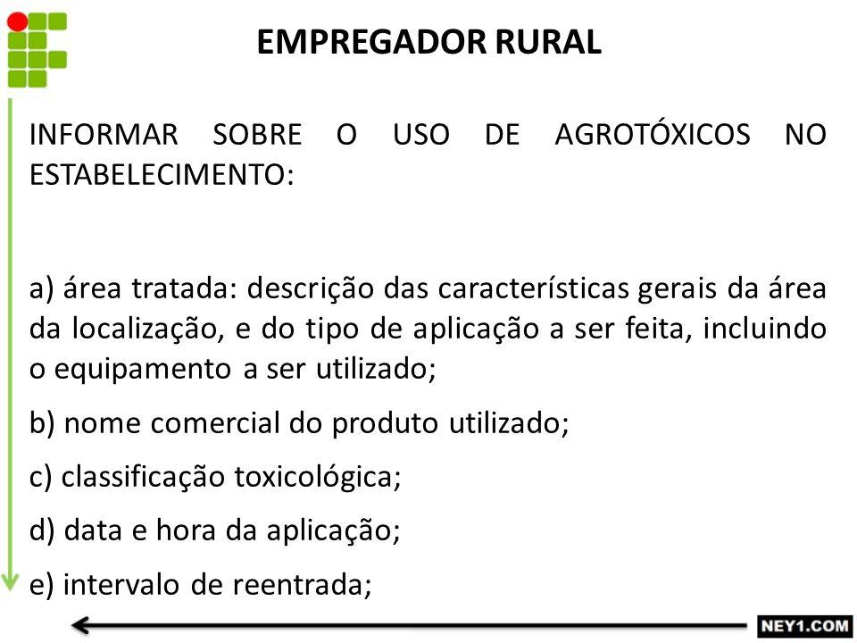 EMPREGADOR RURAL INFORMAR SOBRE O USO DE AGROTÓXICOS NO ESTABELECIMENTO: