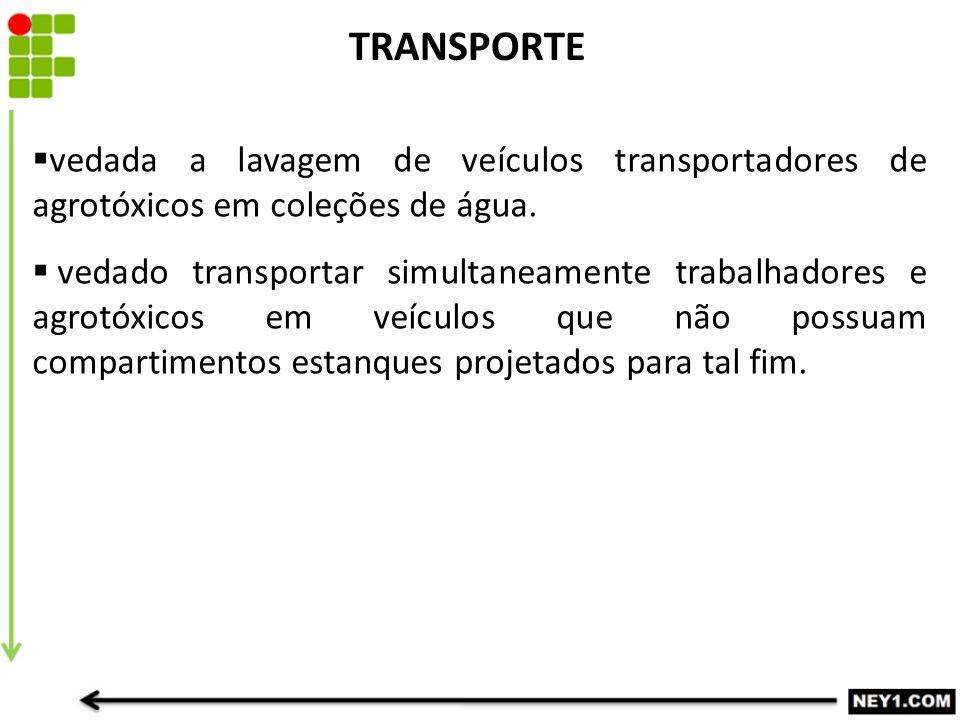 TRANSPORTE vedada a lavagem de veículos transportadores de agrotóxicos em coleções de água.