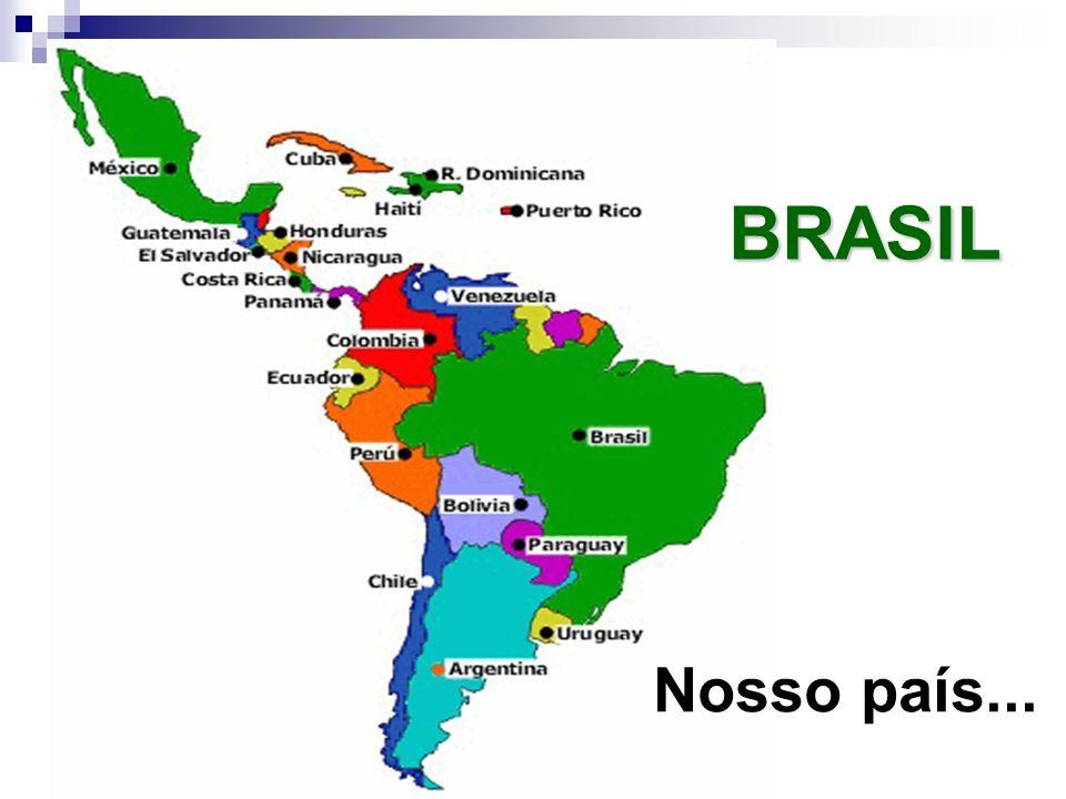 BRASIL Nosso país...