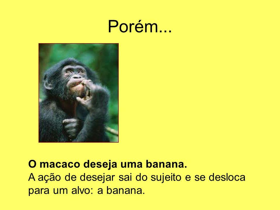 Porém... O macaco deseja uma banana.