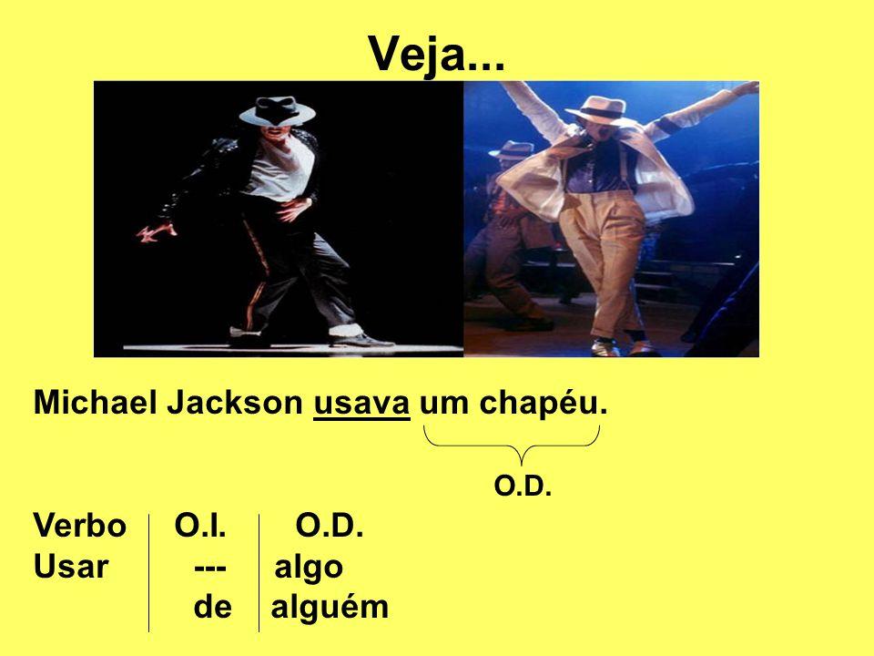 Veja... Michael Jackson usava um chapéu. O.D.