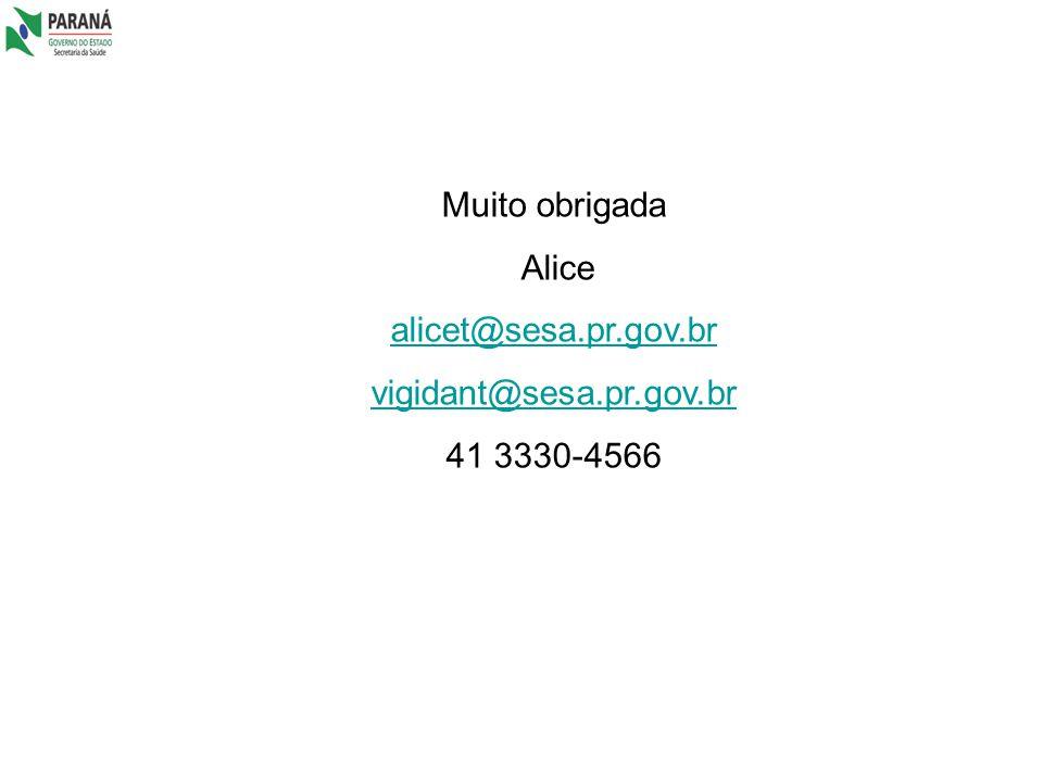 Muito obrigada Alice alicet@sesa.pr.gov.br vigidant@sesa.pr.gov.br 41 3330-4566