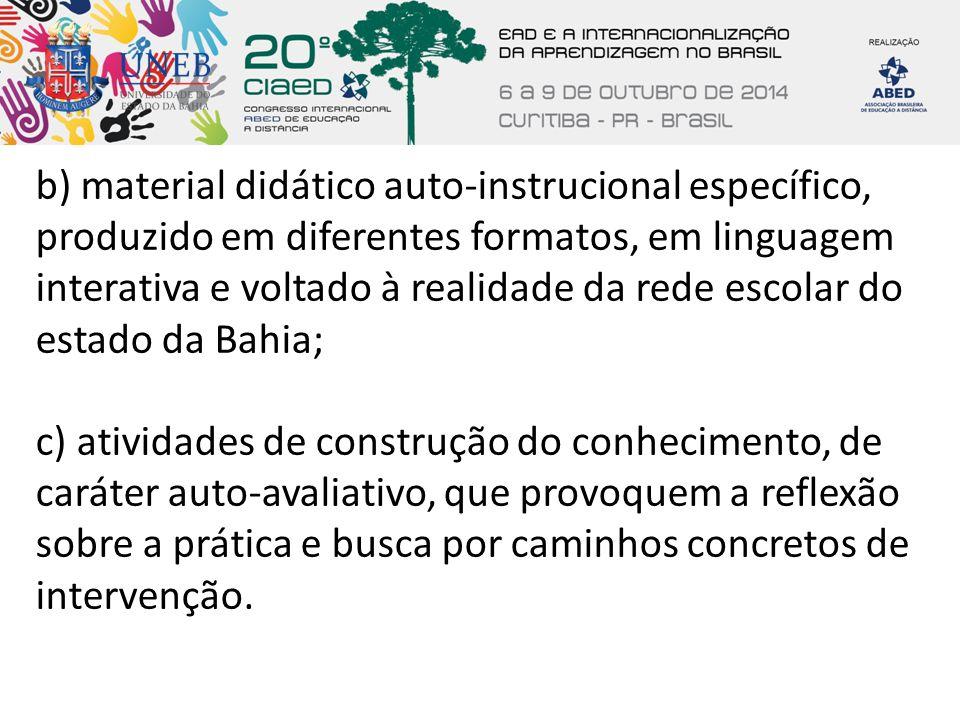 b) material didático auto-instrucional específico, produzido em diferentes formatos, em linguagem interativa e voltado à realidade da rede escolar do estado da Bahia;
