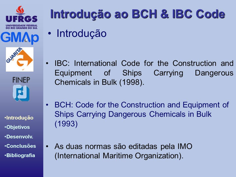 Introdução IBC: International Code for the Construction and Equipment of Ships Carrying Dangerous Chemicals in Bulk (1998).