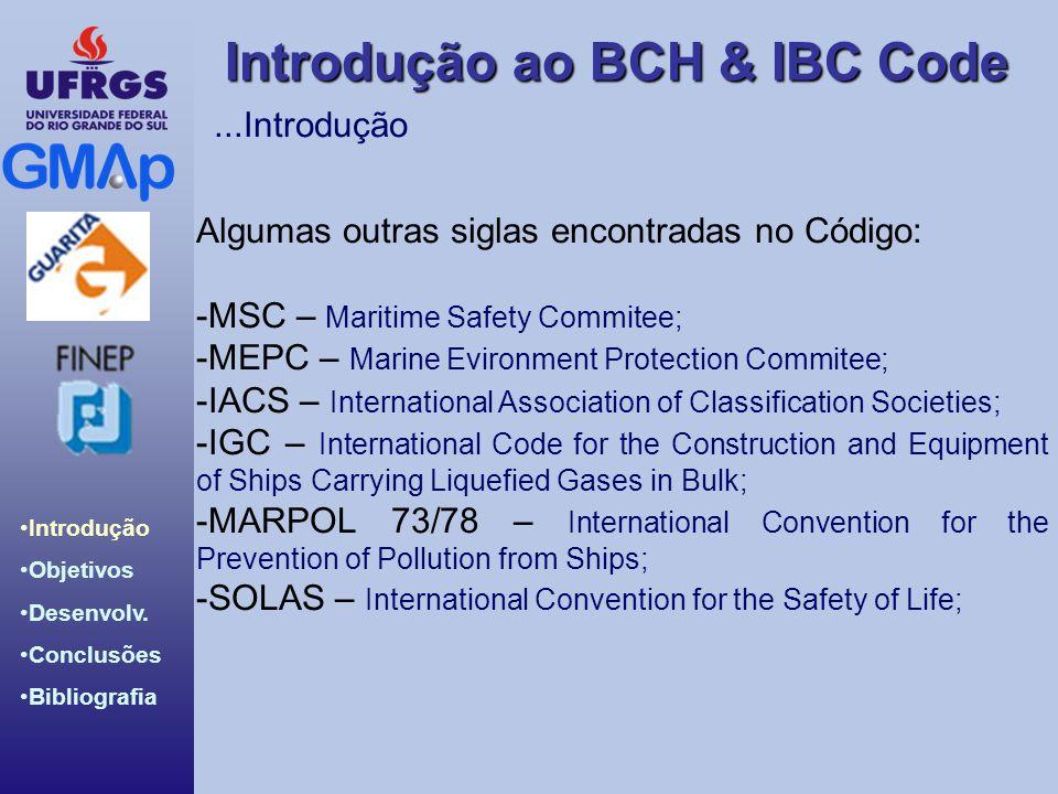 ...Introdução Algumas outras siglas encontradas no Código: -MSC – Maritime Safety Commitee; -MEPC – Marine Evironment Protection Commitee;