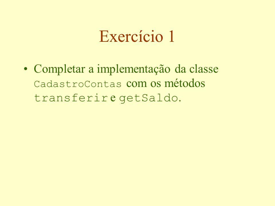 Exercício 1 Completar a implementação da classe CadastroContas com os métodos transferir e getSaldo.