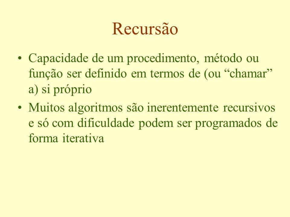 Recursão Capacidade de um procedimento, método ou função ser definido em termos de (ou chamar a) si próprio.