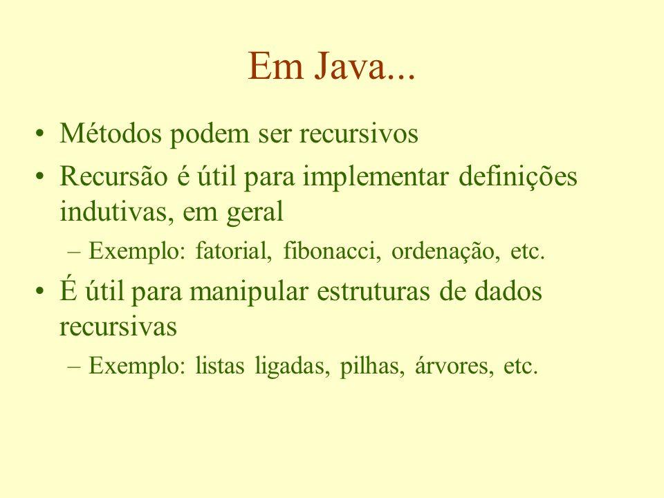 Em Java... Métodos podem ser recursivos