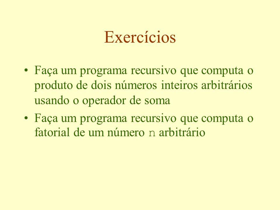 Exercícios Faça um programa recursivo que computa o produto de dois números inteiros arbitrários usando o operador de soma.