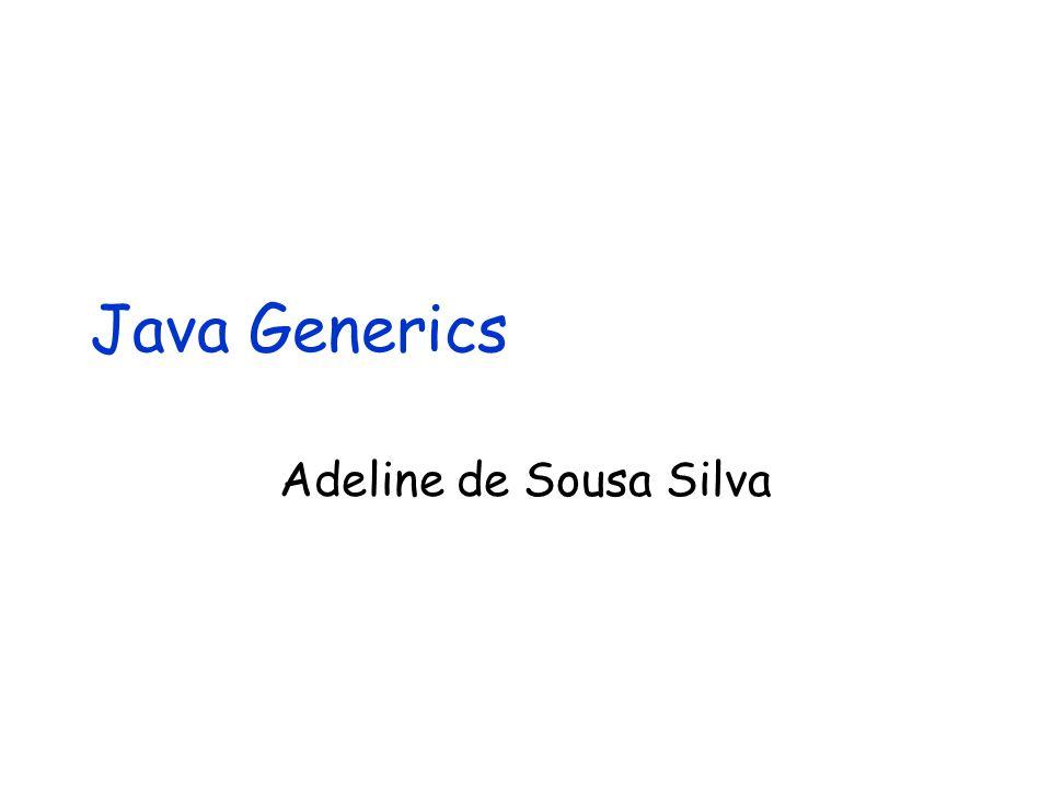 Java Generics Adeline de Sousa Silva