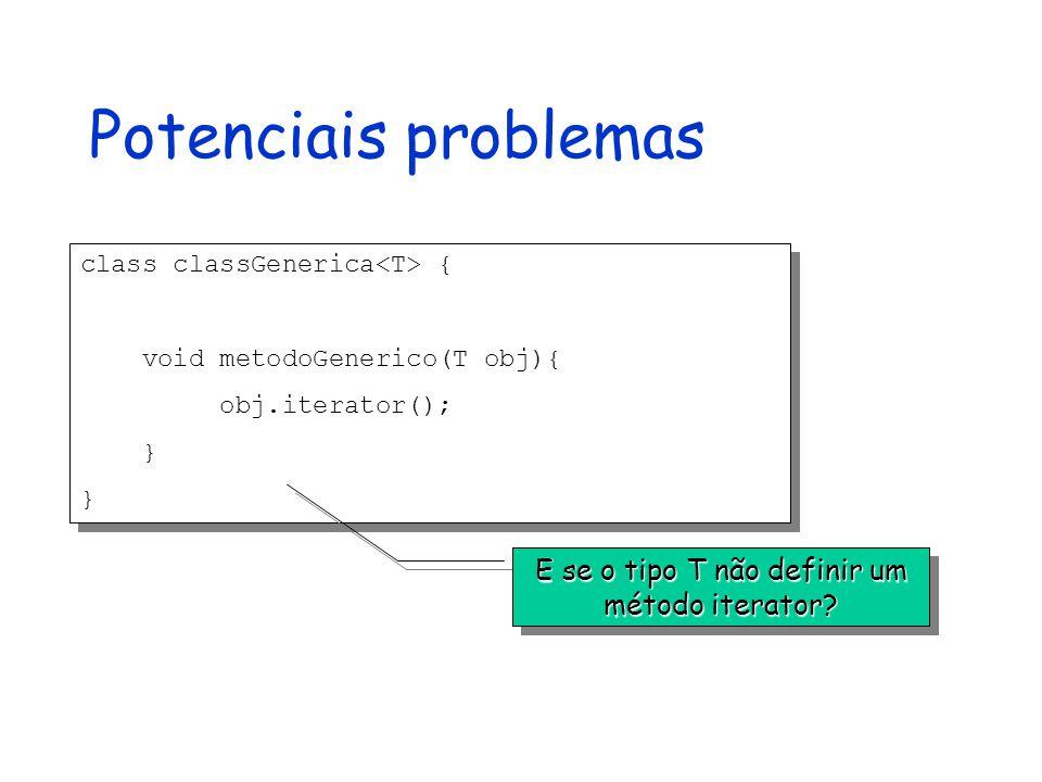 E se o tipo T não definir um método iterator