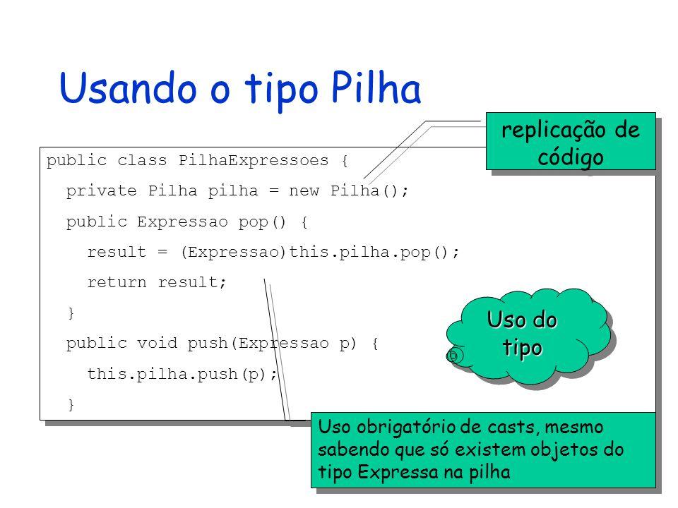 Usando o tipo Pilha replicação de código Uso do tipo
