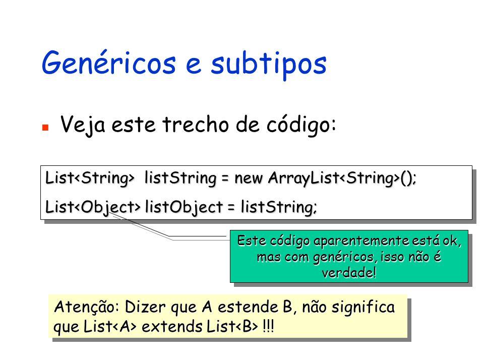 Genéricos e subtipos Veja este trecho de código: