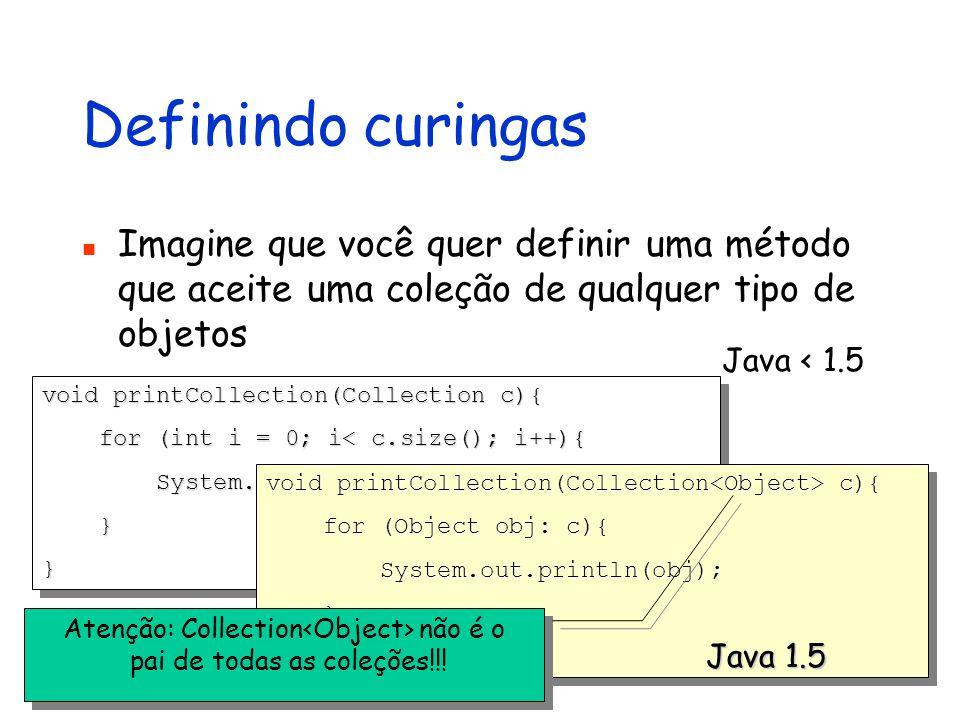 Definindo curingas Imagine que você quer definir uma método que aceite uma coleção de qualquer tipo de objetos.