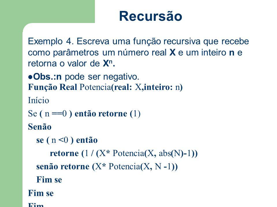Recursão Exemplo 4. Escreva uma função recursiva que recebe como parâmetros um número real X e um inteiro n e retorna o valor de Xn.