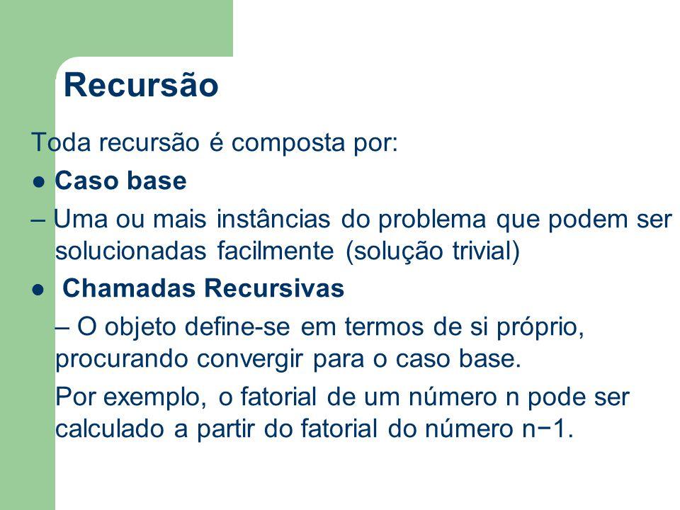 Recursão Toda recursão é composta por: ● Caso base