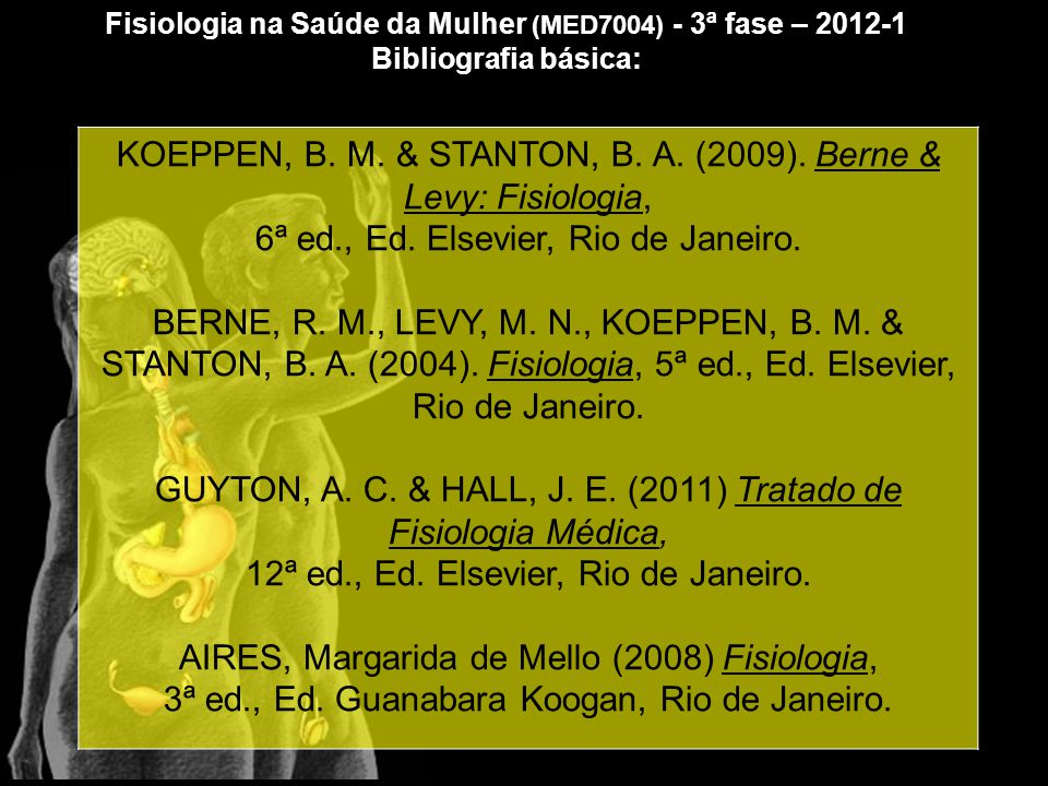 KOEPPEN, B. M. & STANTON, B. A. (2009). Berne & Levy: Fisiologia,