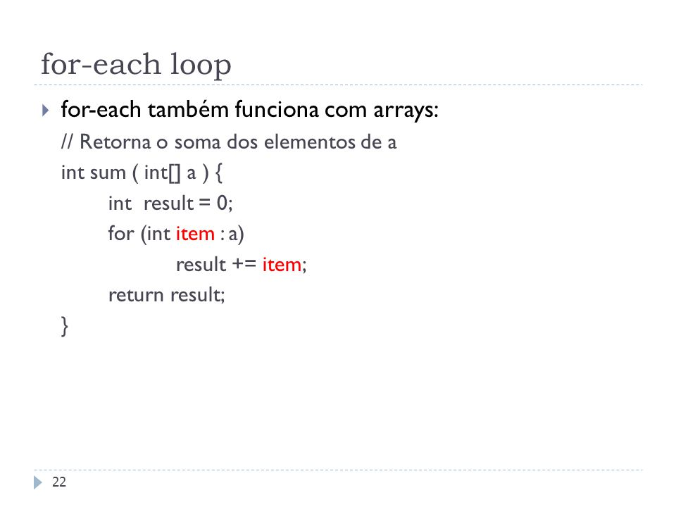 for-each loop for-each também funciona com arrays: